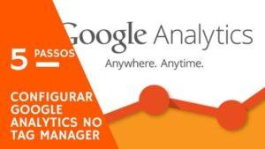 5 passos simples para configurar Google Analytics no Tag Manager